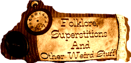 ::Folklore, Superstitions and Other Weird Stuff::