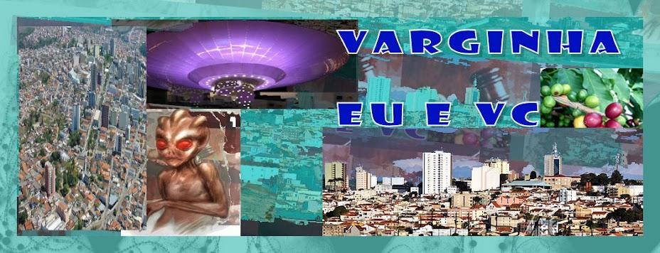 Varginha, eu e vc