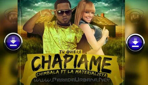 ESCUCHAR Y DESCARGAR - Chimbala ft La Materialista - Tu Quieres Chapiame