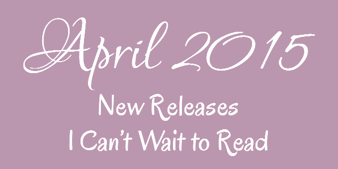 April 2015 New Releases I Can't Wait to Read