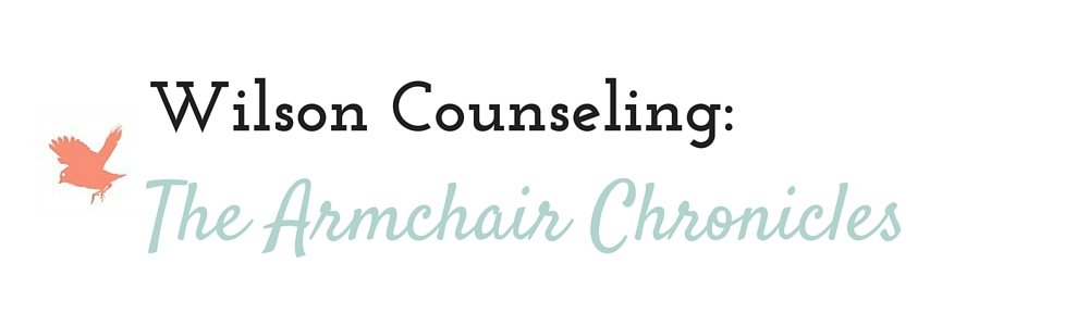 Wilson Counseling: The Armchair Chronicles