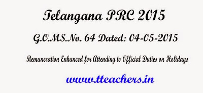 GO.64 TS PRC 2015 Remuneration Enhanced to Employees for Attending to Official Duties on Holidays,G.O.MS.No. 64 Dated: 04-05-2015,10th PRC,TS PRC,Telangana Go 64