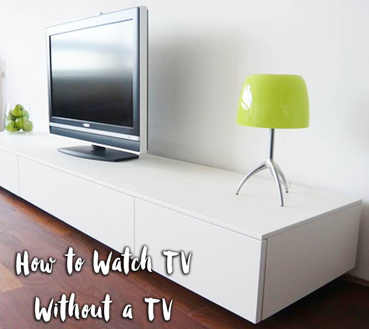 How to Watch TV without a TV