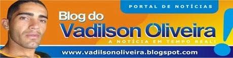 Blog do Vadilson Oliveira A Notícia em Tempo Real..!!!