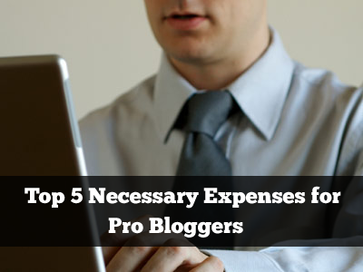 Top 5 Necessary Expences for Pro Blogger