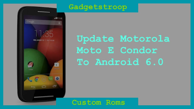 Update moto e condor to marshmallow using Cm 13 rom