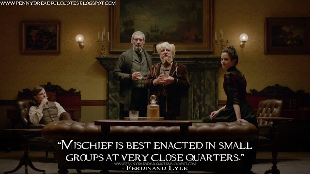 Mischief is best enacted in small groups at very close quarters. Ferdinand Lyle Quotes, Penny Dreadful Quotes