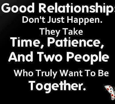 Good relationship don't just happen. They take time, patience, and two people who truly want to be together.