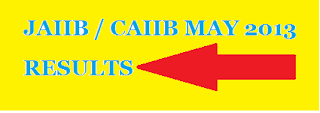 JAIIB CAIIB MAY 2013 RESULTS