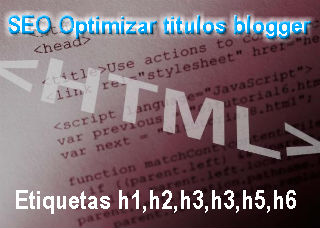 seo blogger optimizar titulos, optimizar etiquetas h1 lo mas importante para los buscadores