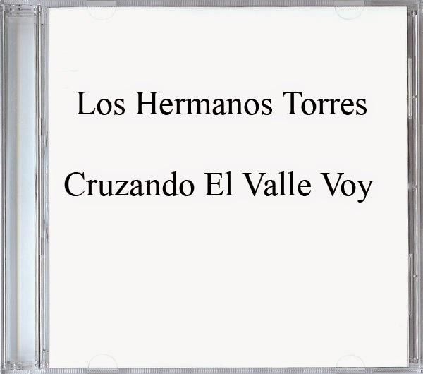 Los Hermanos Torres-Cruzando El Valle Voy-