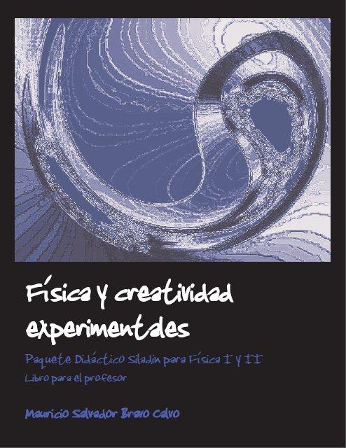 Física y creatividad experimentales   Mauricio Salvador Bravo Calvo FreeLibros
