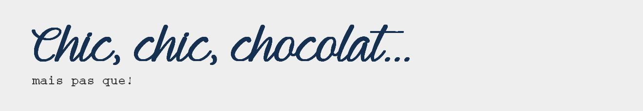Chic, chic, chocolat...