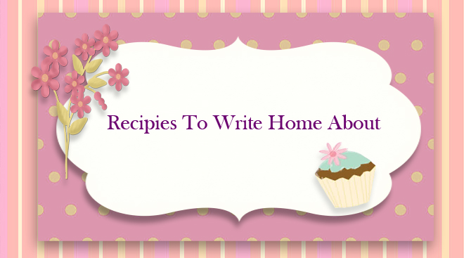 Recipes To Write Home About
