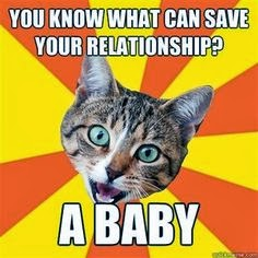 You know what can save your relationship? A baby.