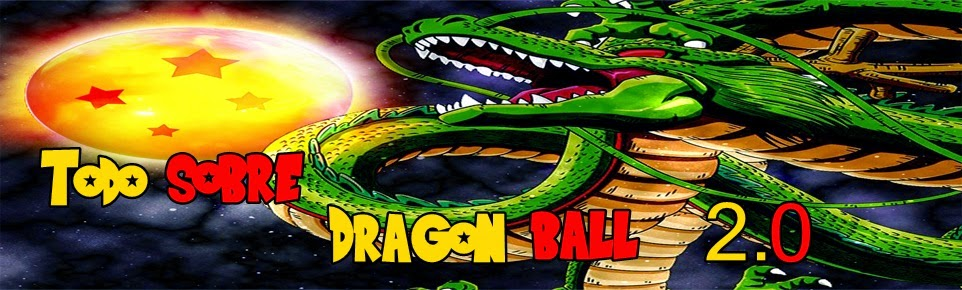 Todo sobre Dragon Ball 2.0