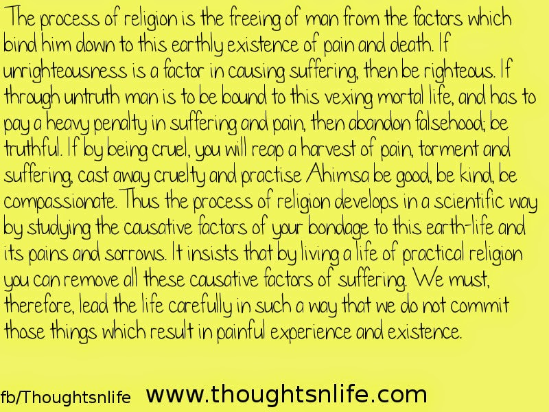 Thoughtsnlife:The process of religion is the freeing of man from the factors which bind him down to this earthly existence of pain and death.