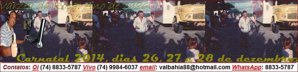 VALBAHIA.COM, ''VÁRZEA DA ROÇA SE VÊ AQUI!''