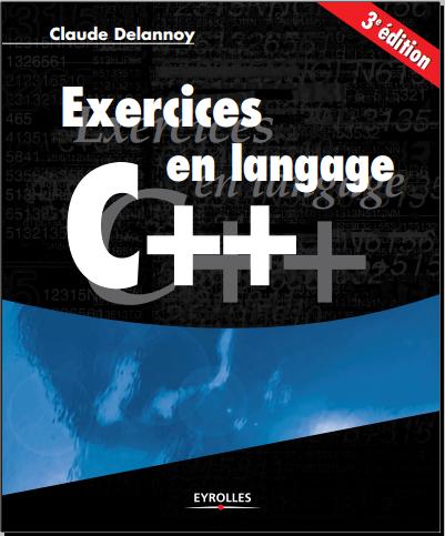 Livre : Exercices en langage C++ - Claude Delannoy