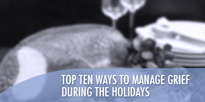 Top Ten Ways to Manage Grief During the Holidays