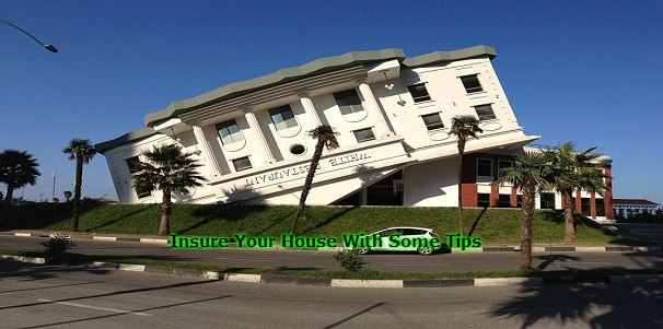 Insure Your House With Some Tips