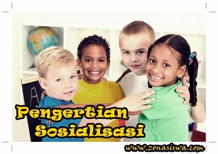 Pengertian Sosialisasi | www.zonasiswa.com
