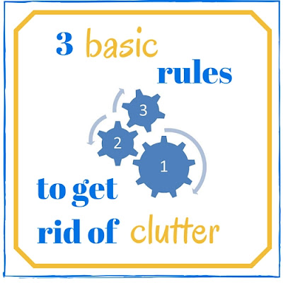 3 basic rules to get rid of clutter, no clutter, decluttering