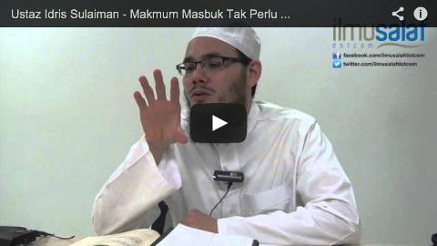 Ustaz Idris Sulaiman – Makmum Masbuk Tak Perlu Merapatkan Saf Selepas Imam Selesai Salam