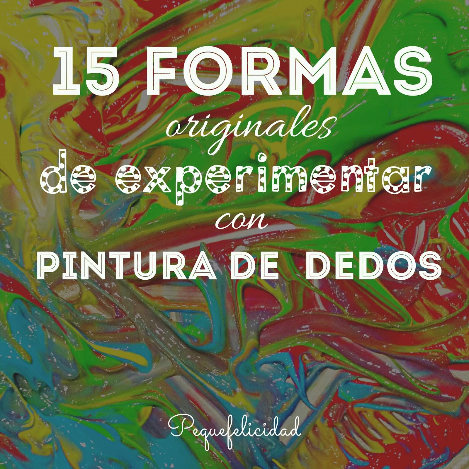 PEQUEfelicidad: 15 FORMAS DE EXPERIMENTAR CON PINTURA DE DEDOS
