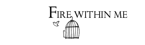 ♥ the fire within me