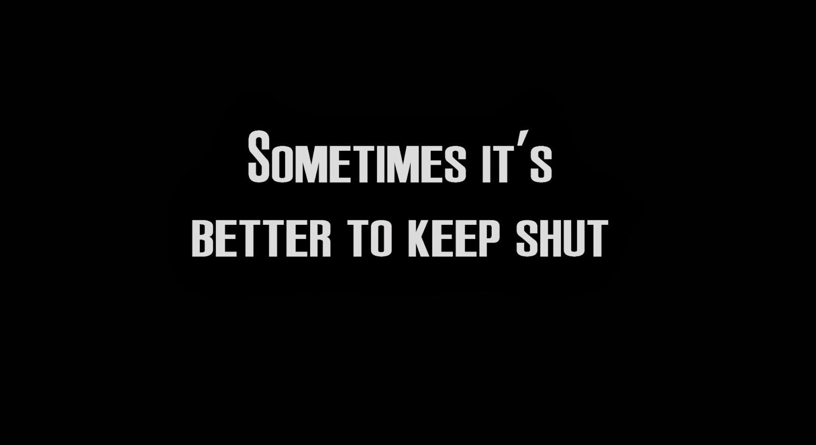 Sometimes it's better to keep shut