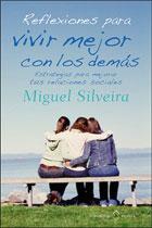 Reflexiones para Vivir Mejor con los Demás - Miguel Silveira