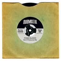 Dubmatix meets Prince Blanco - Don\'t Pressurize Me
