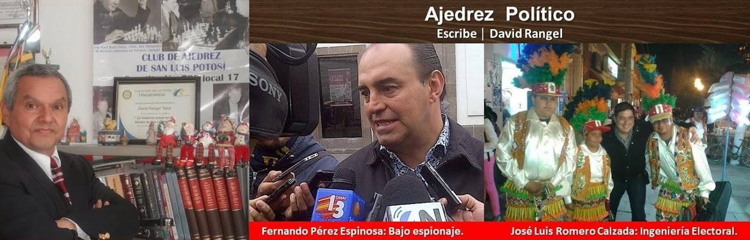 Ajedrez Político 2. FERNANDO PÉREZ ESPINOSA, ESTÁ BAJO ESPIONAJE ● JOSÉ LUIS ROMERO CALZADA.......