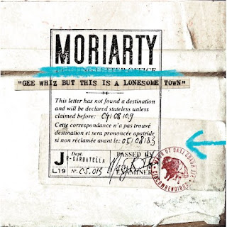 MORIARTY - GEE WHIZ BUT THIS IS A LONESOME TOWN (2007) - Re-Post
