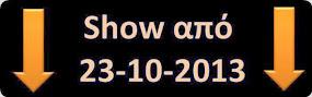 Show από 23-10-2013