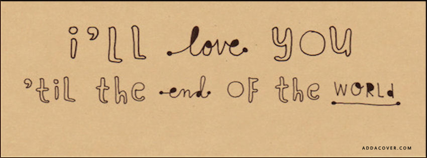 I Love You Till Funny Quotes : More Than Sayings: Ill love you til the end of the world