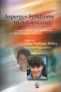 Asperger Syndrome in Adolescence: Living with the Ups, the Downs and Things in Bet