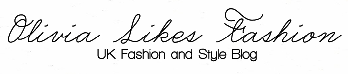 OLIVIA LIKES FASHION - UK Fashion and Style Blog
