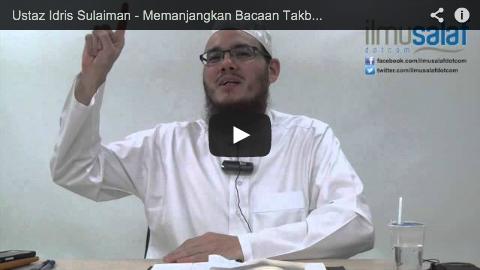 Ustaz Idris Sulaiman – Memanjangkan Bacaan Takbir dalam Solat