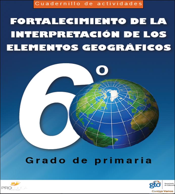 Cuadernillo de actividades para el fortalecimiento de la interpretación de los elementos Geográficos para Sexto Grado
