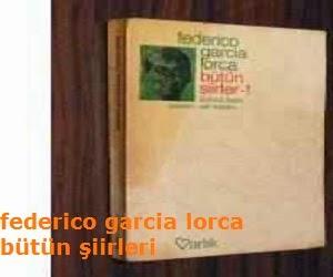 federico garcia lorca bütün şiirleri, kitapları, eserleri