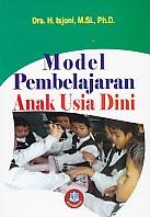 Judul : MODEL PEMBELAJARAN ANAK USIA DINI (PAUD) Pengarang : Drs. H. Isjoni, M.Si., Ph.D. Penerbit : Alfabeta