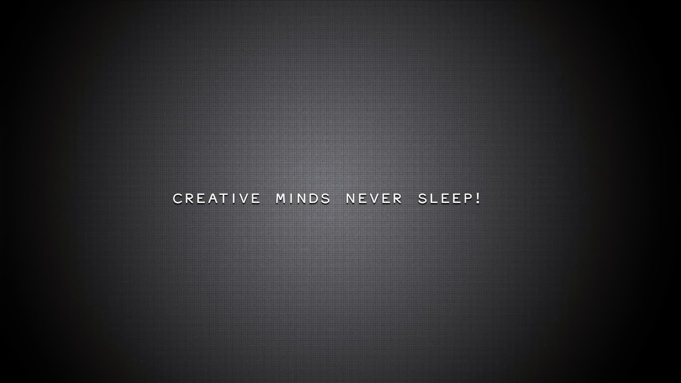 Creative Minds Never Sleep I Thing No Need To Say Any More