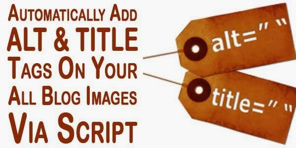 How to Add Alt and Title Tags to Blogger Images Automatically