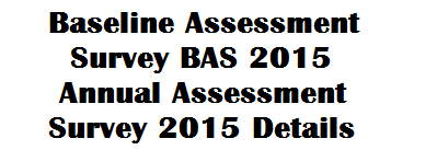 Baseline Assessment Survey BAS 2015 Annual Assessment Survey 2015 Details