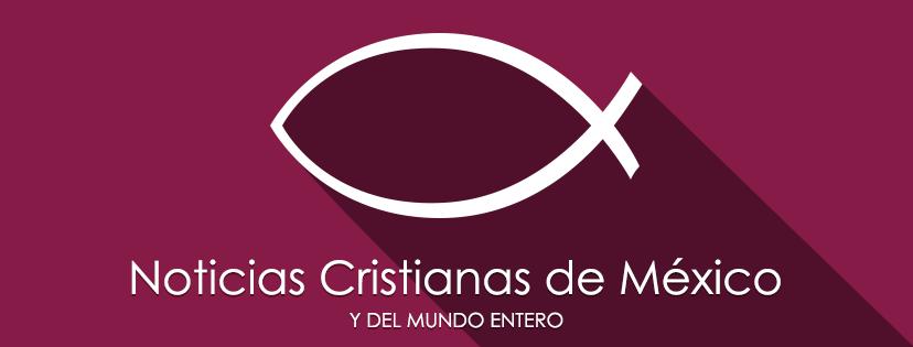 Noticias Cristianas de México