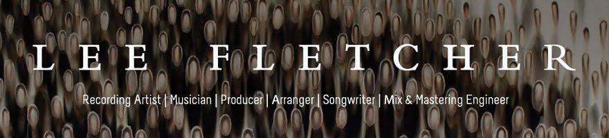 Lee Fletcher: Recording Artist | Musician | Producer | Songwriter | Engineer | Film Maker