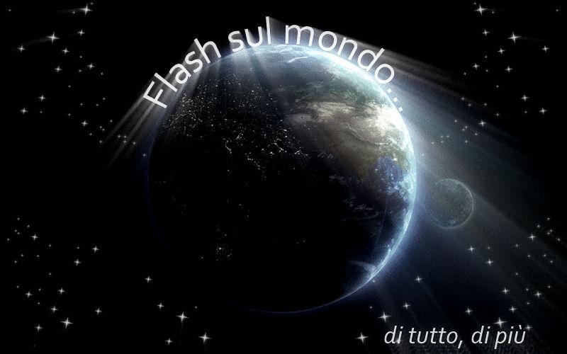 Flash sul mondo ... di tutto, di più