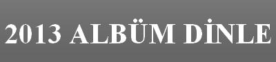 2014 Albüm Dinle, Yeni Albüm, Son Albüm, Full Albümler, Dinle